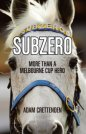 Subzero: More Than a Melbourne Cup Horse (Australian Title)