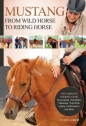 Mustang: From Wild Horse to Riding Horse