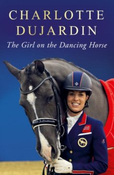 The Girl on the Dancing Horse: Charlotte Dujardin and Valegro (IN STOCK AT HORSEBOOKS)