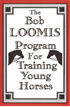 BOB LOOMIS PROGRAM FOR TRAINING YOUNG HORSES